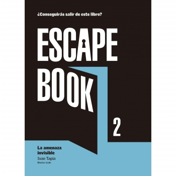 Escape Book 2. La Amenaza invisible. IVAN TAPIA