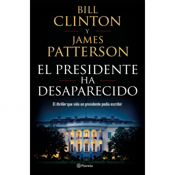El Presidente Ha Desaparecido. JAMES PATTERSON