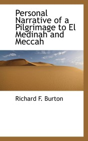 Personal Narrative Of A Pilgrimage To El Medinah And Meccah
