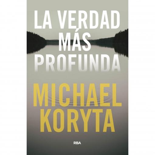 La Verdad Más Profunda. MICHAEL KORYTA