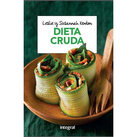 Dieta Cruda. LESLIE KENTON. RBA/Integral