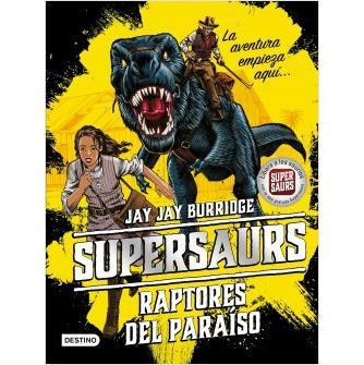 Supersaurs 1. Raptores del Paraiso. JAY JAY BURRIDGE