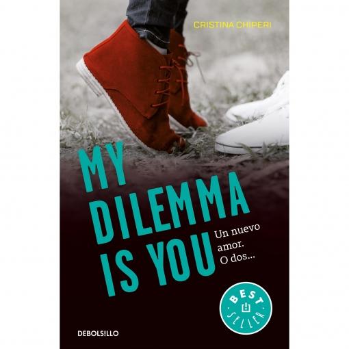 My Dilemma Is You. Un Nuevo Amor. o Dos... Serie My Dilemma Is You 1. CRISTINA CHIPERI