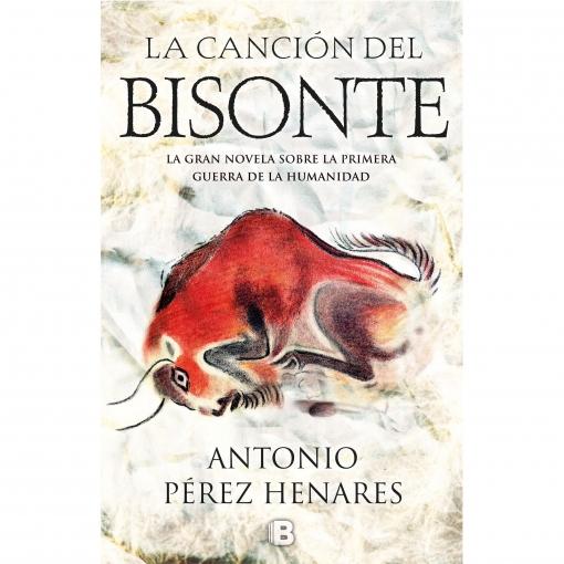 La Canción del Bisonte Perez Henares, ANTONIO PEREZ HENARES Ediciones B. Colección Histórica