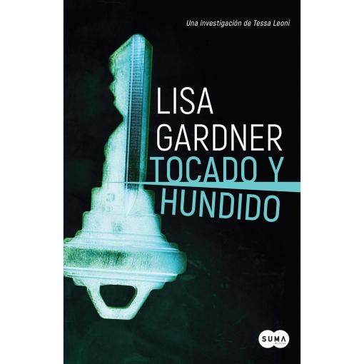 Tocado y Hundido. Tessa Leoni 3. LISA GARDNER Suma Internacional. Coleccion Suma