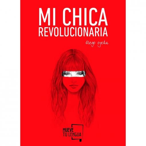Mi Chica Revolucionaria. DIEGO OJEDA