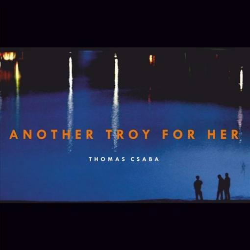 Cd. Thomas Csaba. Another Troy For Her