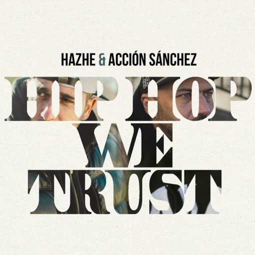 Cd. Hazhe & Accion Sanchez. Hip Hop We Trust
