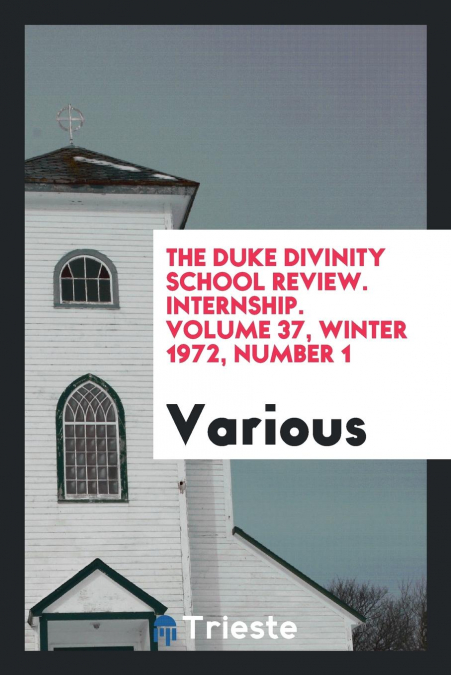 The Duke Divinity School Review. Internship. Volume 37, Winter 1972, Number 1