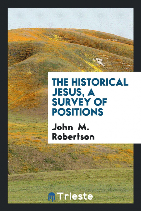 The Historical Jesus, A Survey Of Positions