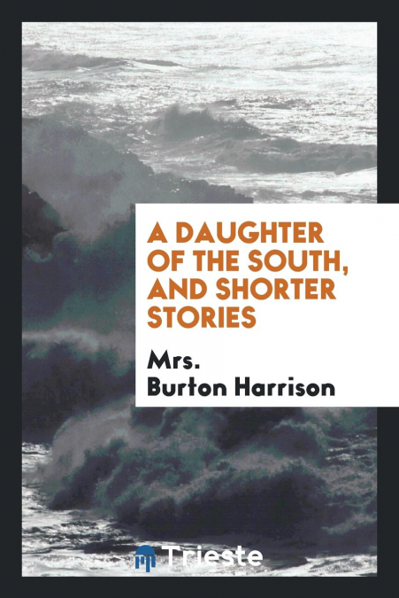 A Daughter Of The South, And Shorter Stories
