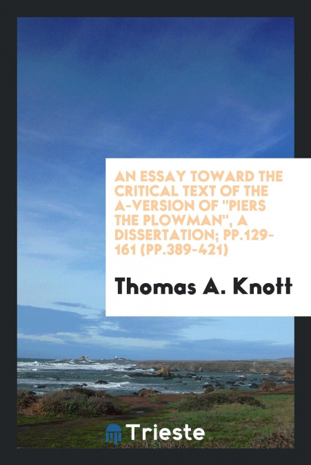 An Essay Toward The Critical Text Of The A-version Of 'piers The Plowman', A Dissertation, Pp.129-161 (pp.389-421)