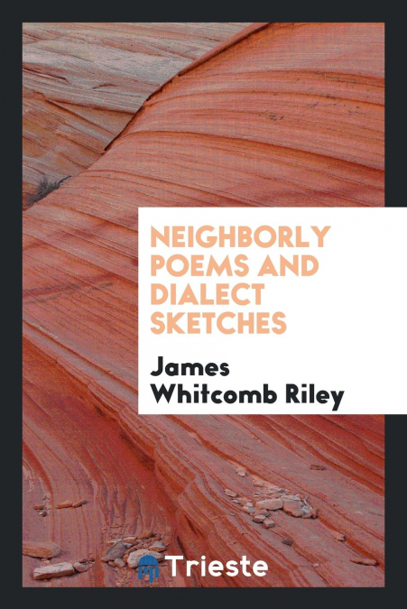 Neighborly Poems And Dialect Sketches