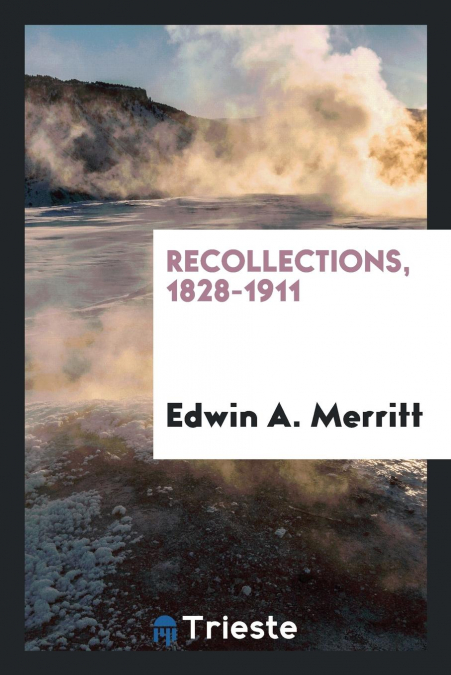 Recollections, 1828-1911