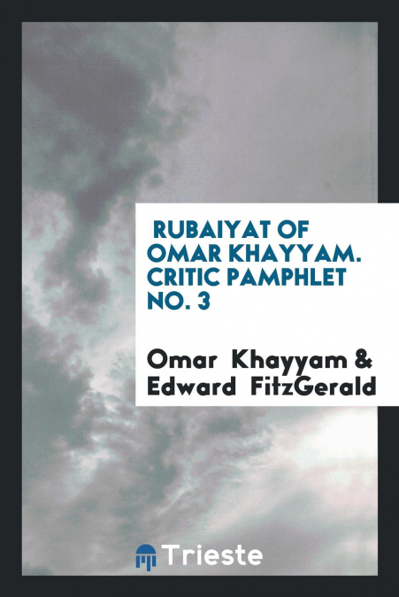 Rubaiyat Of Omar Khayyam. Critic Pamphlet No. 3