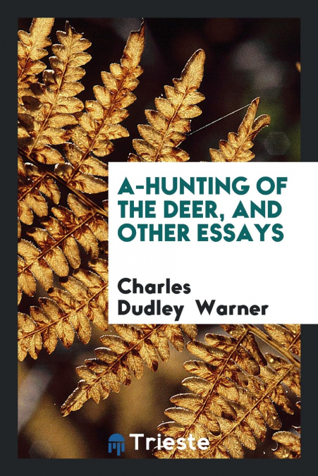 A-hunting Of The Deer, And Other Essays