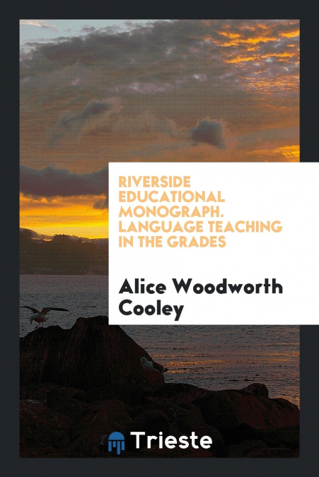 Riverside Educational Monograph. Language Teaching In The Grades