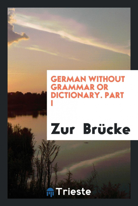 German Without Grammar Or Dictionary. Part I