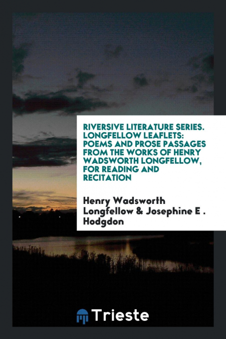 Riversive Literature Series. Longfellow Leaflets