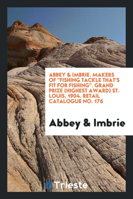 Abbey & Imbrie  Makers Of 'fishing Tackle That's Fit For Fishing