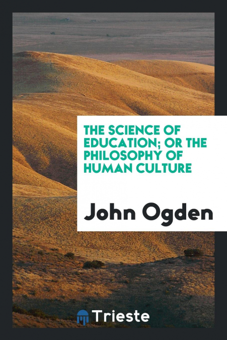 The Science Of Education, Or The Philosophy Of Human Culture