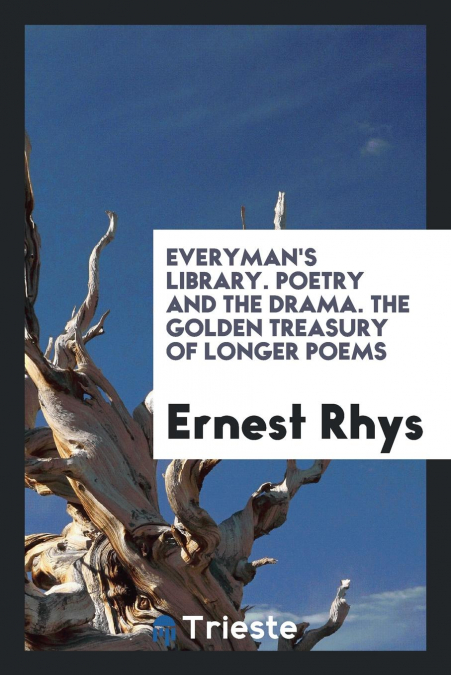 Everyman's Library. Poetry And The Drama. The Golden Treasury Of Longer Poems