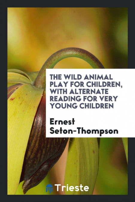 The Wild Animal Play For Children, With Alternate Reading For Very Young Children