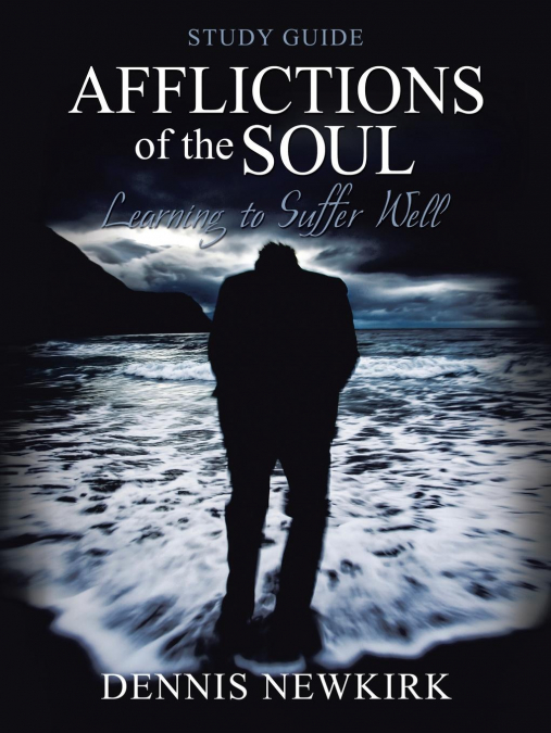 Afflictions Of The Soul Study Guide