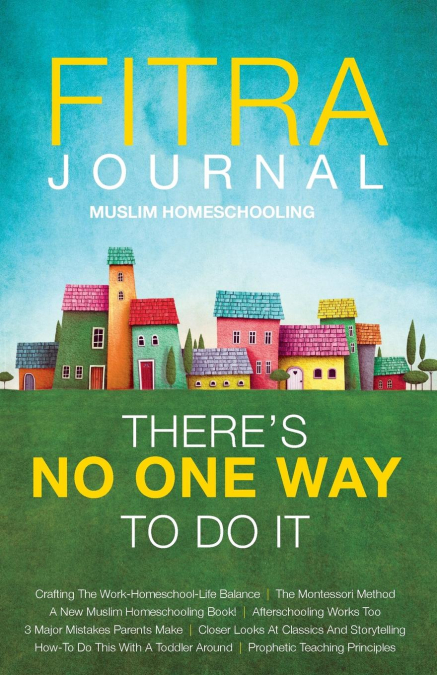 Fitra Journal ⼁muslim Homeschooling Theres No One Way To Do It