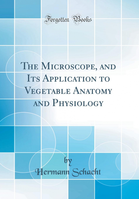 The Microscope, And Its Application To Vegetable Anatomy And