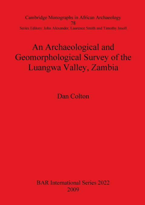 An Archaeological And Geomorphological Survey Of The Luangwa Valley, Zambia