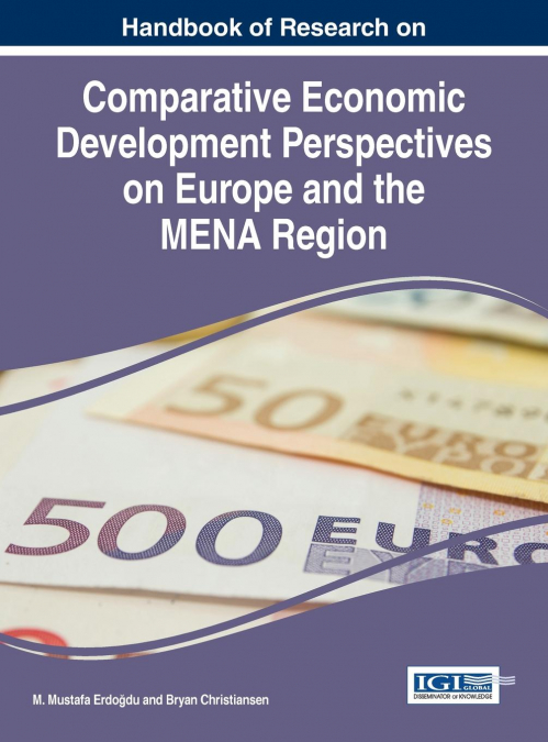 Handbook Of Research On Comparative Economic Development Perspectives On Europe And The Mena Region