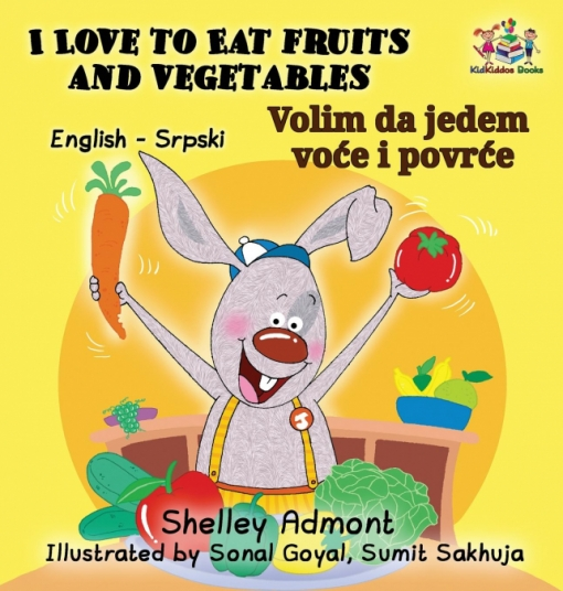 I Love To Eat Fruits And Vegetables (english Serbian Book For Kids)