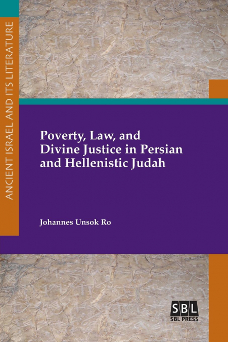 Poverty, Law, And Divine Justice In Persian And Hellenistic Judah