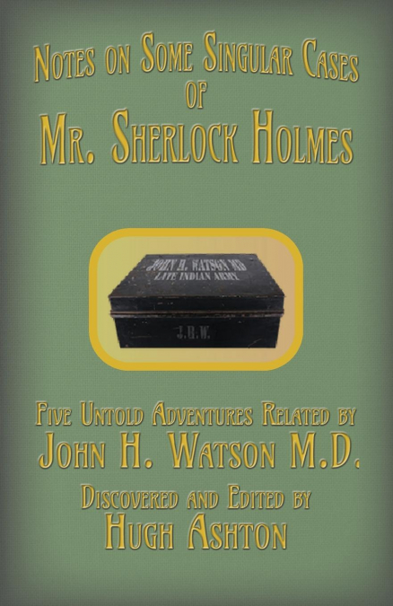 Mr. Sherlock Holmes - Notes On Some Singular Cases
