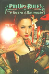 Pin Ups Rule!.the Erotic Art Of Mary Hernandez