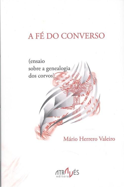 A Fé Do Converso (ensaio Sobre A Genealogia Dos Corvos)