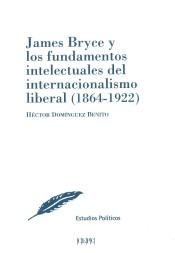 James Bryce Y Los Fundamentos Intelectuales Del Internacionalismo Liberal (1864-1922)