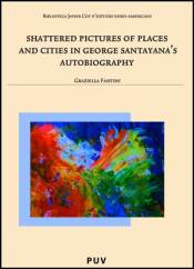 Shattered Pictures Of Places And Cities In George Santayana's Autobiography