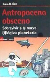 Antropoceno Obsceno: Sobrevivir A La Nueva (i)lógica Planetaria