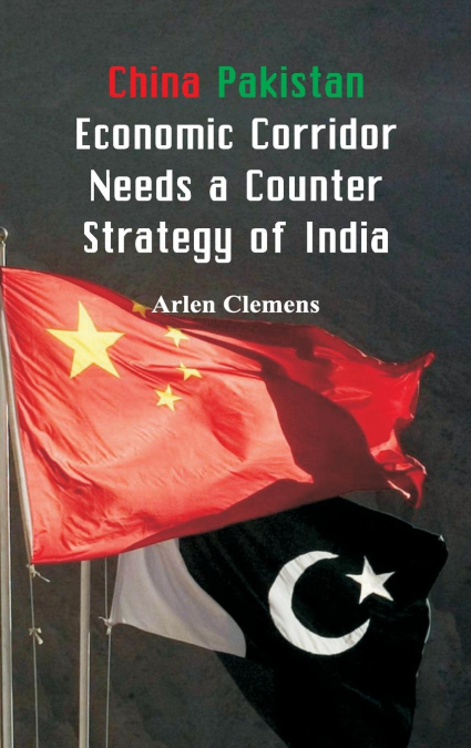 China Pakistan Economic Corridor Needs A Counter Strategy Of India