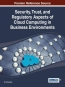 Security, Trust, And Regulatory Aspects Of Cloud Computing In Business Environments