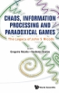 Chaos, Information Processing And Paradoxical Games